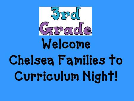 Welcome Chelsea Families to Curriculum Night!. Where can I see what my kids will be learning?  District office tab Curriculum tab ALL curricular.