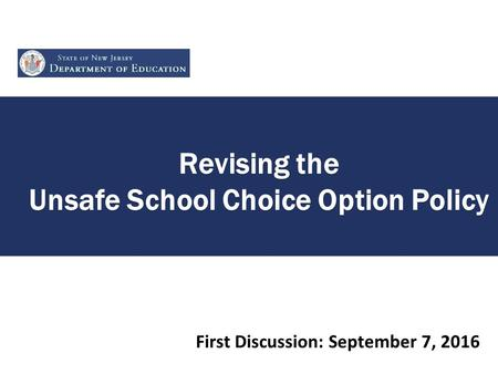 Revising the Unsafe School Choice Option Policy First Discussion: September 7, 2016 1.