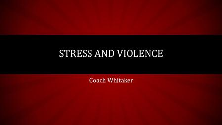 Coach Whitaker STRESS AND VIOLENCE. VOCABULARY Stress—the body's and mind's response to a demand. Stressor—any situation that puts a demand on the body.