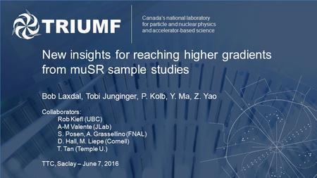 Canada's national laboratory for particle and nuclear physics and accelerator-based science New insights for reaching higher gradients from muSR sample.
