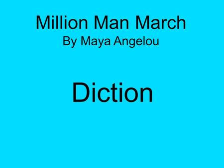 Million Man March By Maya Angelou Diction. Repetition ● It uses repeated words of past tense to show that the horrific events were in the past and they.
