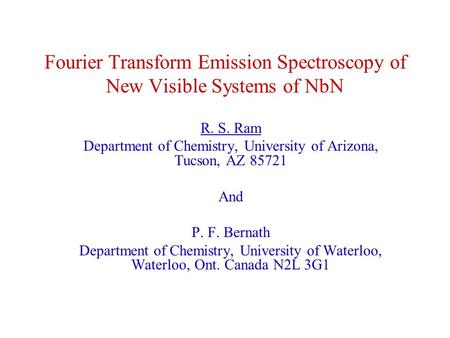 Fourier Transform Emission Spectroscopy of New Visible Systems of NbN R. S. Ram Department of Chemistry, University of Arizona, Tucson, AZ 85721 And P.