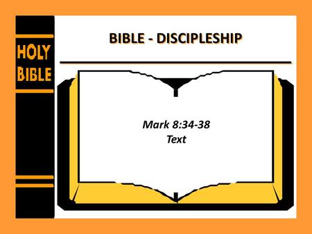BIBLE - DISCIPLESHIP Mark 8:34-38 Text. Bible – Discipleship Demands Denying self - – 2 Corinthians 5:14-15 – Galatians 2:20 – Galatians 5:19-21,24 –