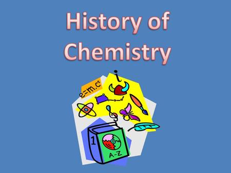 In very early times, people learned how to produce chemical changes. They made these changes long before it was understood why the changes took place.
