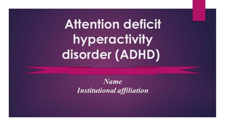 Attention deficit hyperactivity disorder (ADHD) Name Institutional affiliation.