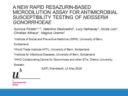 A NEW RAPID RESAZURIN-BASED MICRODILUTION ASSAY FOR ANTIMICROBIAL SUSCEPTIBILITY TESTING OF NEISSERIA GONORRHOEAE Sunniva Förster 1,3,4, Valentino Desilvestro.