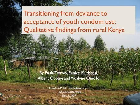 Transitioning from deviance to acceptance of youth condom use: Qualitative findings from rural Kenya By Paula Tavrow, Eunice Muthengi, Albert Obbuyi and.