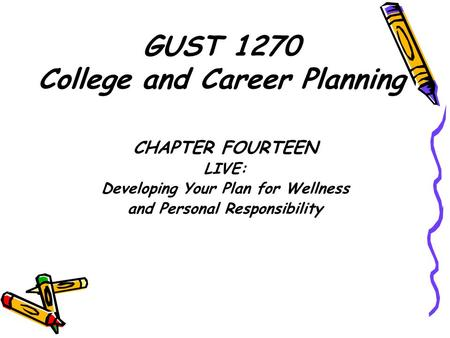 CHAPTER FOURTEEN LIVE: Developing Your Plan for Wellness and Personal Responsibility GUST 1270 College and Career Planning.