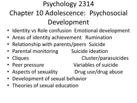 Psychology 2314 Chapter 10 Adolescence: Psychosocial Development Identity vs Role confusion Emotional development Areas of identity achievement Rumination.