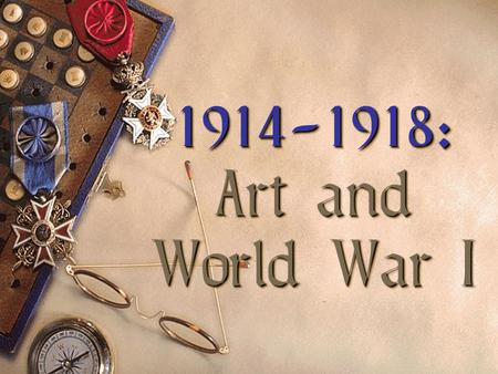 1914-1918: Art and World War I 1914-1918: Art and World War I.