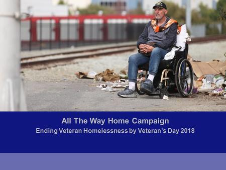 All The Way Home Campaign Ending Veteran Homelessness by Veteran's Day 2018.