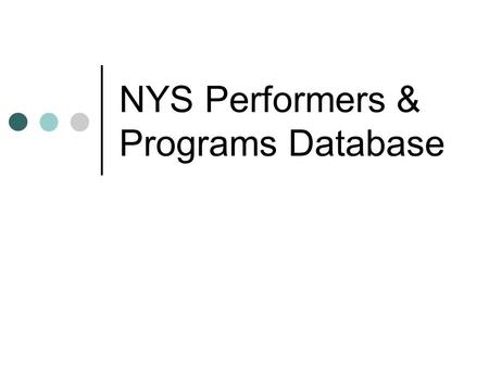 NYS Performers & Programs Database. Topics Regions Browse Program displays Basic Searching Advanced Search Options.