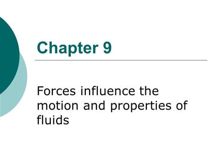 Chapter 9 Forces influence the motion and properties of fluids.
