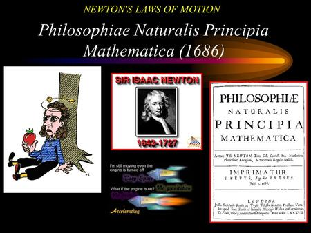 NEWTON'S LAWS OF MOTION Philosophiae Naturalis Principia Mathematica (1686)