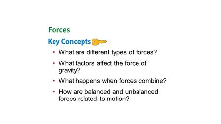 What are different types of forces? What factors affect the force of gravity? What happens when forces combine? How are balanced and unbalanced forces.
