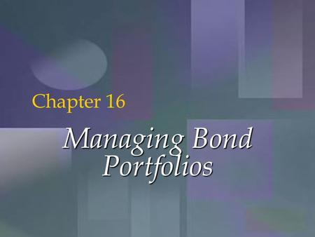 McGraw-Hill/Irwin Copyright © 2001 by The McGraw-Hill Companies, Inc. All rights reserved. 16-1 Managing Bond Portfolios Chapter 16.