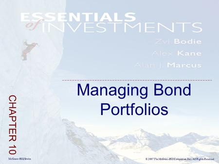 McGraw-Hill/Irwin © 2007 The McGraw-Hill Companies, Inc., All Rights Reserved. Managing Bond Portfolios CHAPTER 10.