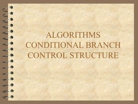 ALGORITHMS CONDITIONAL BRANCH CONTROL STRUCTURE 1.
