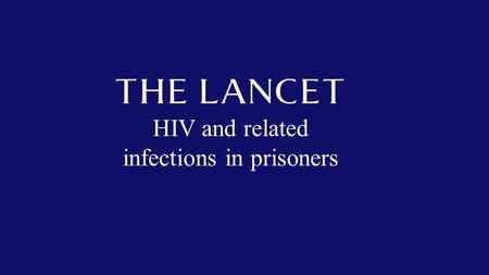 HIV and related infections in prisoners. Human Rights, HIV and Prisons.
