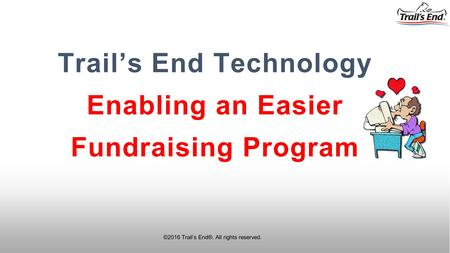 ©2016 Trail's End®. All rights reserved. Trail's End Technology Enabling an Easier Fundraising Program.