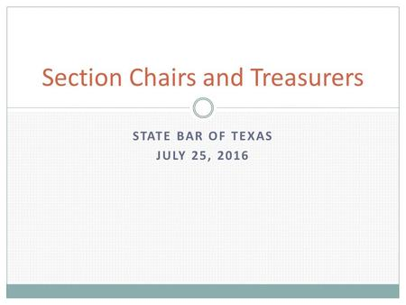STATE BAR OF TEXAS JULY 25, 2016 Section Chairs and Treasurers.