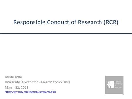 Responsible Conduct of Research (RCR) Farida Lada University Director for Research Compliance March 22, 2016
