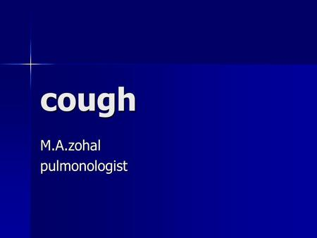 Cough M.A.zohalpulmonologist. inflammation, constriction, infiltration, or compression of airways inflammation, constriction, infiltration, or compression.