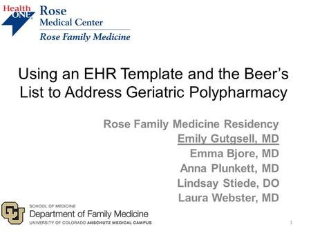 Using an EHR Template and the Beer's List to Address Geriatric Polypharmacy Rose Family Medicine Residency Emily Gutgsell, MD Emma Bjore, MD Anna Plunkett,
