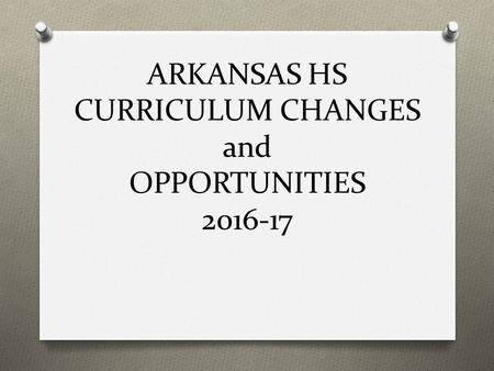 ARKANSAS HS CURRICULUM CHANGES and OPPORTUNITIES 2016-17.