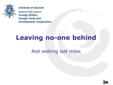 Leaving no-one behind And walking last miles. LDC's and fragile situations first -Rethinking the use of ODA in line with international trends: fewer aid.