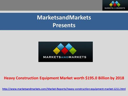 MarketsandMarkets Presents Heavy Construction Equipment Market worth $195.0 Billion by 2018