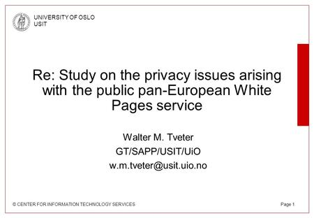 © CENTER FOR INFORMATION TECHNOLOGY SERVICES UNIVERSITY OF OSLO USIT Page 1 Re: Study on the privacy issues arising with the public pan-European White.