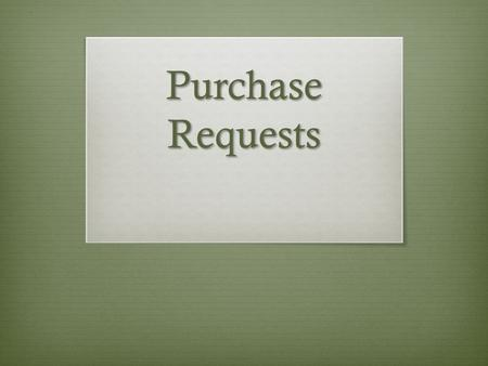 Purchase Requests. What is it?  Form that allows Student Clubs and Greek Organizations to access their funds. The Student Clubs and Greek Life office.