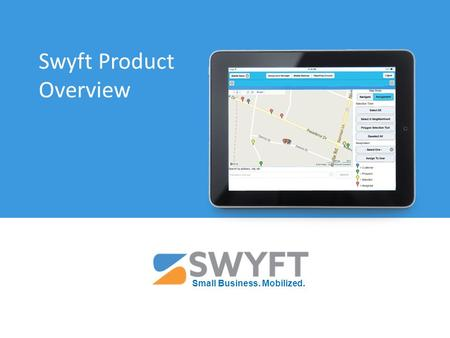 Swyft Product Overview Small Business. Mobilized..