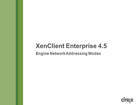 XenClient Enterprise 4.5 Engine Network Addressing Modes.