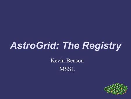 AstroGrid: The Registry Kevin Benson MSSL. ➲ Definitions ➲ Standards ➲ XML Resource Model ➲ Registry Matrix ➲ Resource Types ➲ Future Work ➲ Install ➲