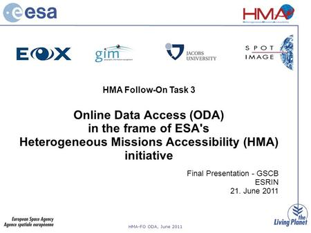 HMA-FO ODA, June 2011 HMA Follow-On Task 3 Online Data Access (ODA) in the frame of ESA's Heterogeneous Missions Accessibility (HMA) initiative Final Presentation.