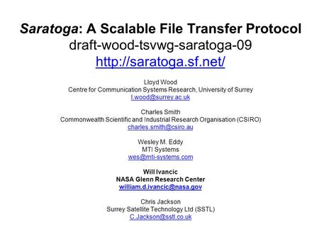 Saratoga: A Scalable File Transfer Protocol draft-wood-tsvwg-saratoga-09  Lloyd Wood Centre for Communication Systems Research,