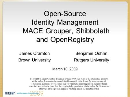 Open-Source Identity Management MACE Grouper, Shibboleth and OpenRegistry Benjamin Oshrin Rutgers University Copyright © James Cramton Benjamin Oshrin.