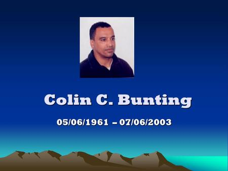 Colin C. Bunting 05/06/1961 – 07/06/2003. The Resurrection Prayer I am the resurrection and the Life, Saith the Lord: He that believeth in me, though.