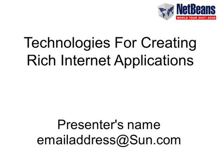 Technologies For Creating Rich Internet Applications Presenter's name