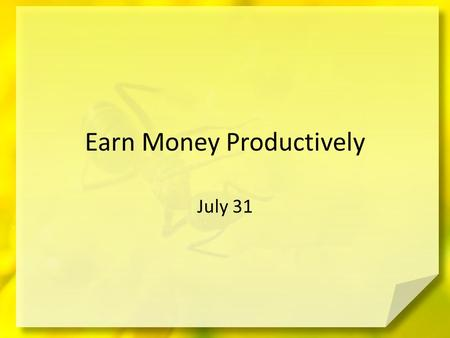 Earn Money Productively July 31. Think about it … What do you wish people knew about your work? Work isn't always easy, but it is necessary! – Today we.