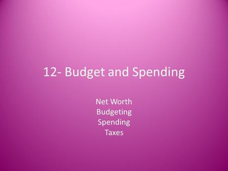 12- Budget and Spending Net Worth Budgeting Spending Taxes.