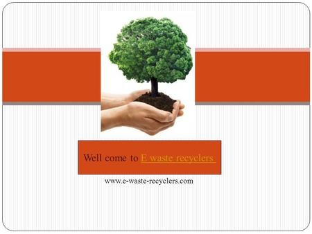 Well come to E waste recyclersE waste recyclers