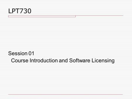 LPT730 Session 01 Course Introduction and Software Licensing.