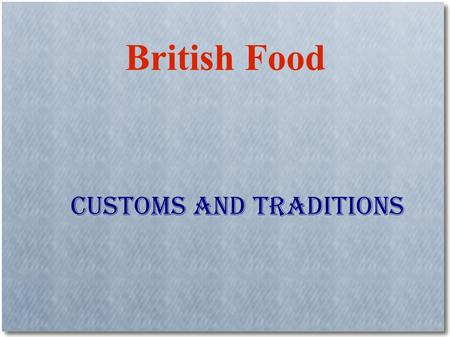 "British Food Customs and traditions. "" Harry's mouth fell open. The dishes in front of him were now piled with food. He had never seen so many things."