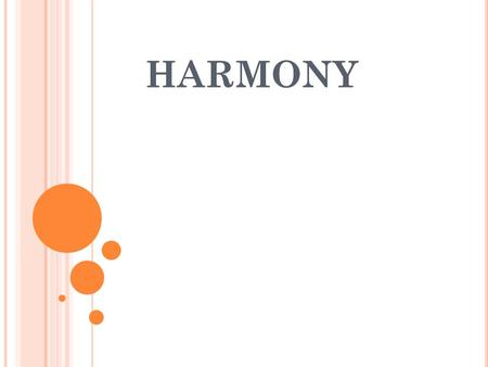 HARMONY. TONES Harmony is two or more Tones being played in unison. Melody is s series of one notes. Harmony is vertical, Melody is Horizonal. If the.