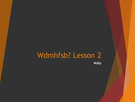 Wdmhfsb? Lesson 2 Moby. Learning Objectives  To learn the structure of the song  To learn the chord sequences used in the song  To be able to describe.