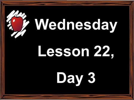 Monday February 17 th Lesson 22, Day 1 Wednesday Lesson 22, Day 3.