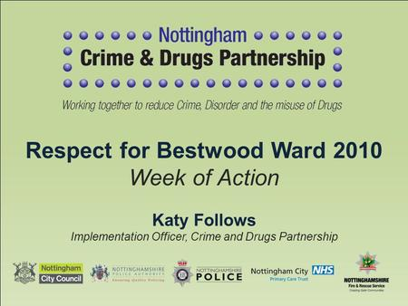 Katy Follows Implementation Officer, Crime and Drugs Partnership Respect for Bestwood Ward 2010 Week of Action.